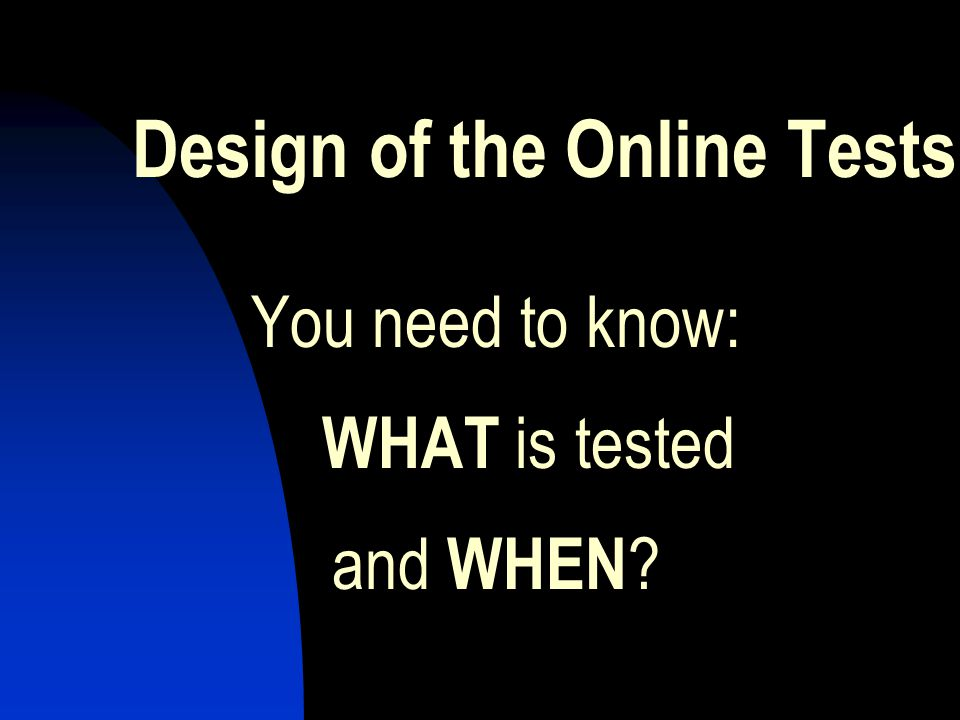 Design of the Online Tests You need to know: WHAT is tested and WHEN ?