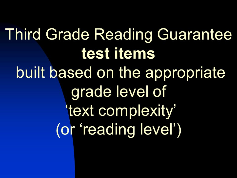 Third Grade Reading Guarantee test items built based on the appropriate grade level of 'text complexity' (or 'reading level')