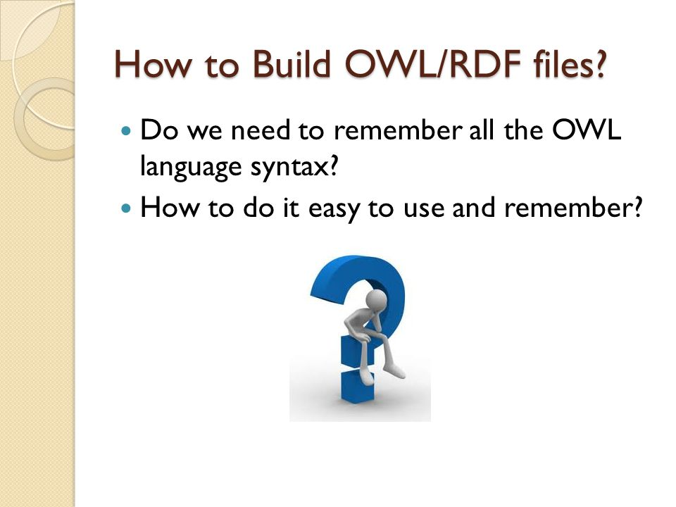 How to Build OWL/RDF files? Do we need to remember all the OWL language syntax? How to do it easy to use and remember?
