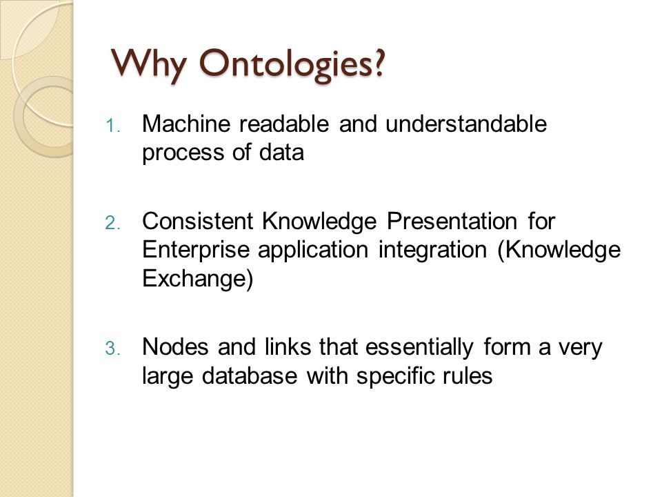 Why Ontologies. 1. Machine readable and understandable process of data 2.