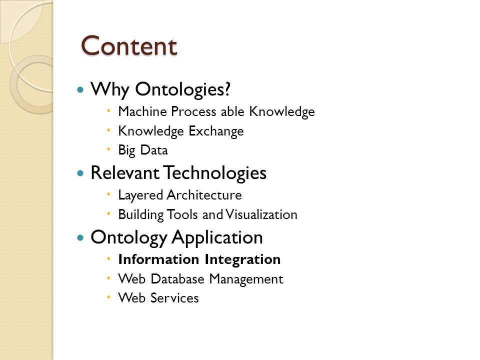 Content Why Ontologies?  Machine Process able Knowledge  Knowledge Exchange  Big Data Relevant Technologies  Layered Architecture  Building Tools