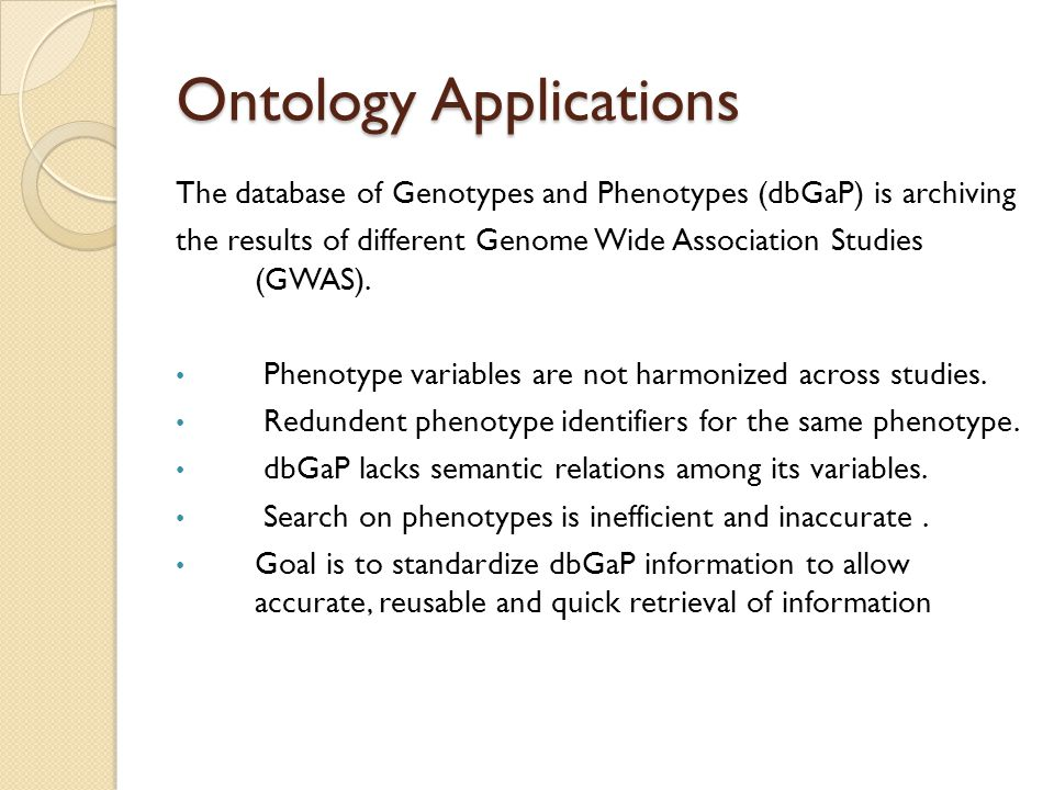 Ontology Applications The database of Genotypes and Phenotypes (dbGaP) is archiving the results of different Genome Wide Association Studies (GWAS). P