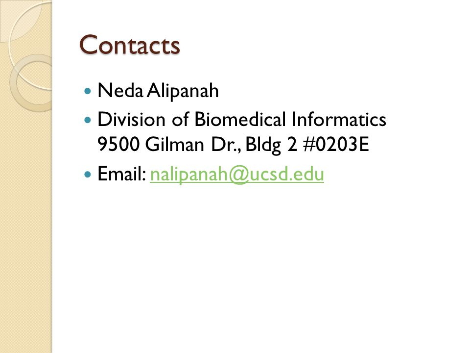 Contacts Neda Alipanah Division of Biomedical Informatics 9500 Gilman Dr., Bldg 2 #0203E Email: nalipanah@ucsd.edunalipanah@ucsd.edu