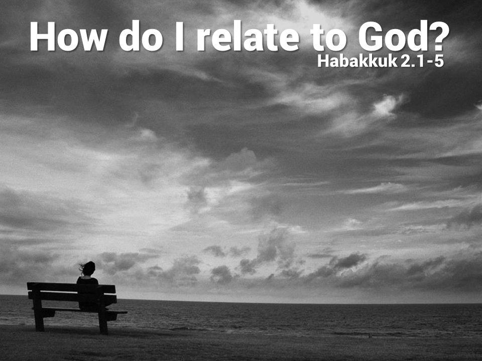 Prayerful dependence − we speak (Hab 1) How do I relate to God.