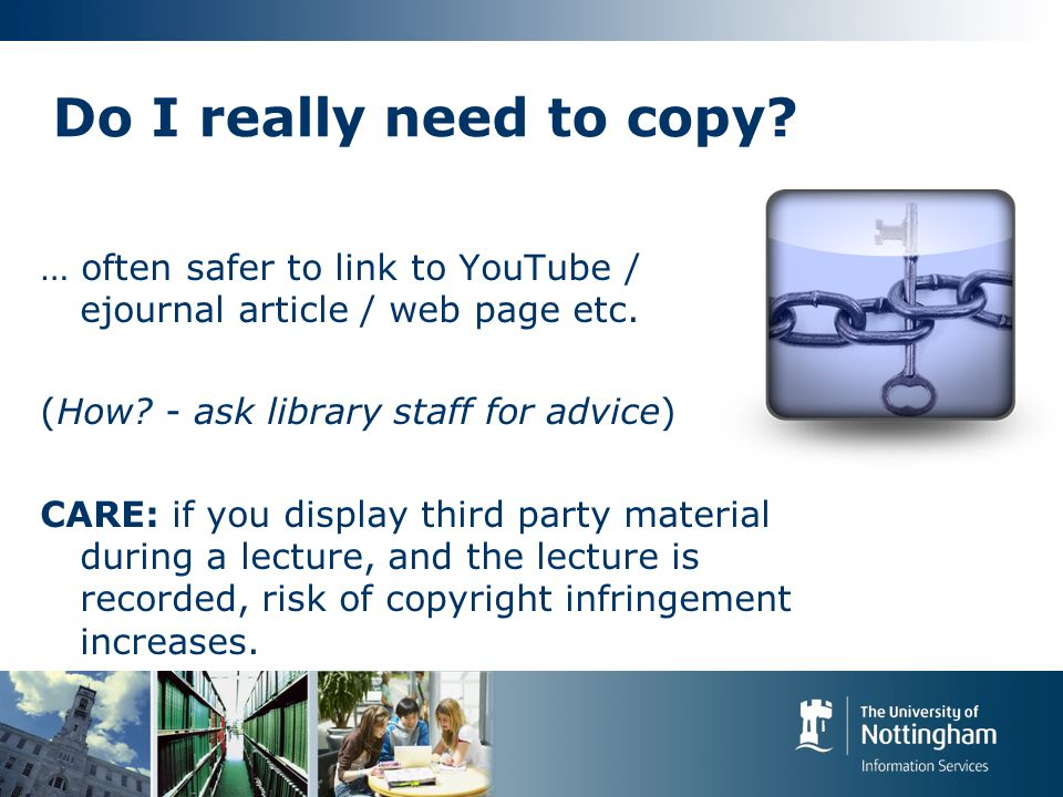 Do I really need to copy. … often safer to link to YouTube / ejournal article / web page etc.