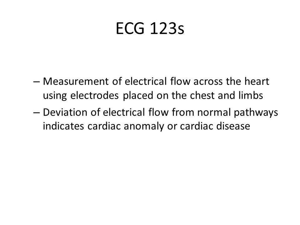 ECG 123s – Measurement of electrical flow across the heart using electrodes placed on the chest and limbs – Deviation of electrical flow from normal p