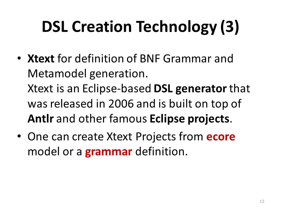 DSL Creation Technology (3) Xtext for definition of BNF Grammar and Metamodel generation.