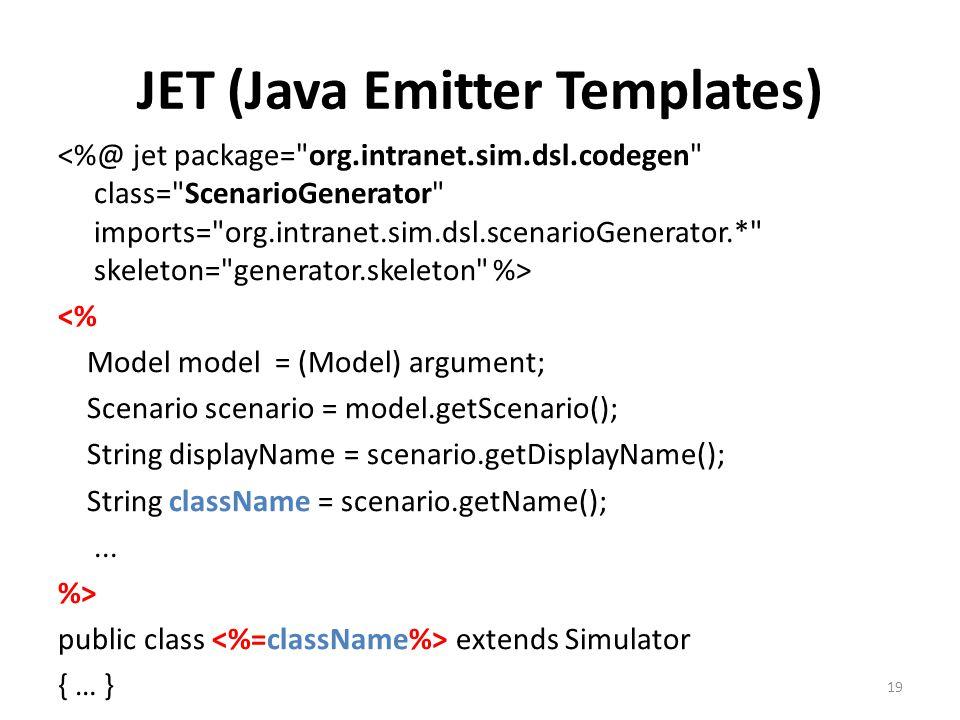 JET (Java Emitter Templates) <% Model model = (Model) argument; Scenario scenario = model.getScenario(); String displayName = scenario.getDisplayName(