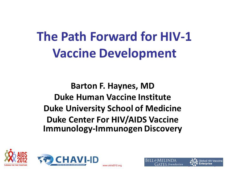 Washington D.C., USA, 22-27 July 2012www.aids2012.org The Path Forward for HIV-1 Vaccine Development Barton F. Haynes, MD Duke Human Vaccine Institute
