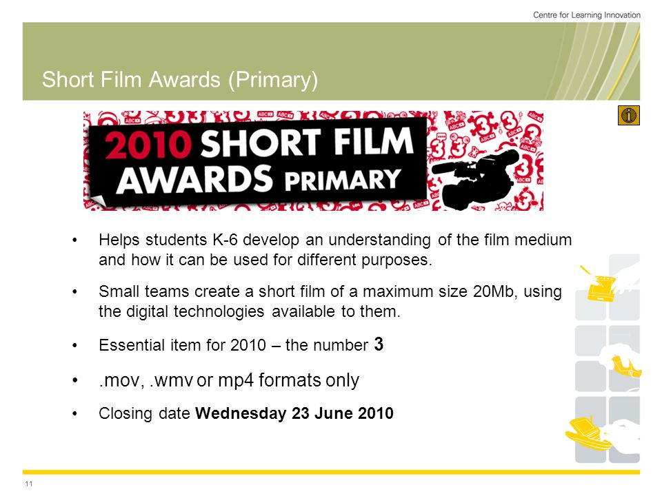 11 Short Film Awards (Primary) Helps students K-6 develop an understanding of the film medium and how it can be used for different purposes.