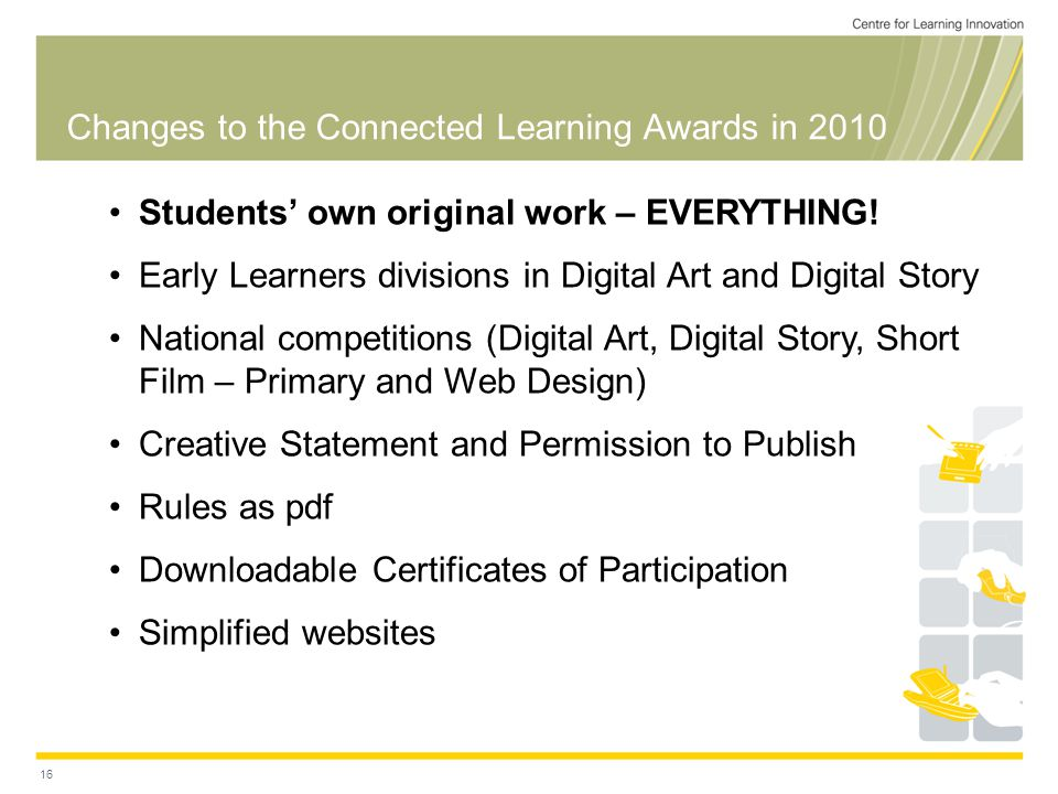 Changes to the Connected Learning Awards in 2010 16 Students' own original work – EVERYTHING.