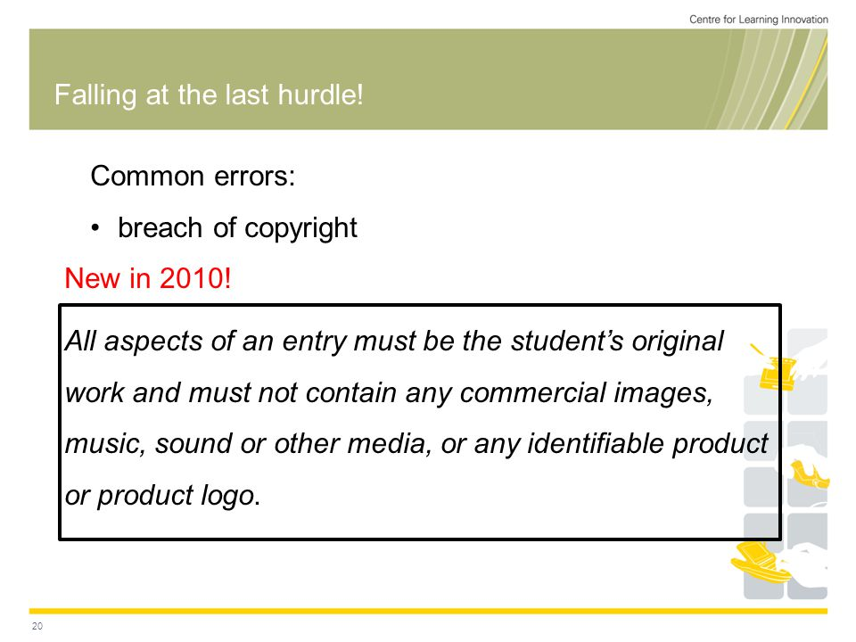 20 Falling at the last hurdle. Common errors: breach of copyright New in 2010.