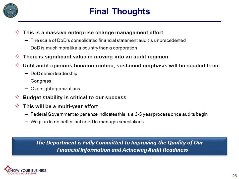  This is a massive enterprise change management effort – The scale of DoD's consolidated financial statement audit is unprecedented – DoD is much mor