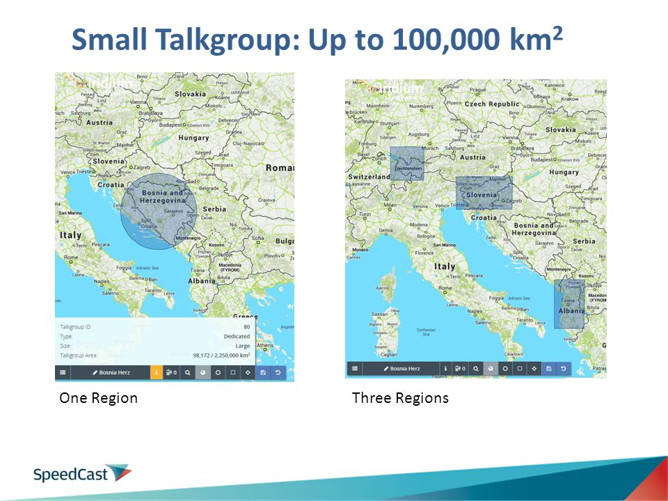 Small Talkgroup: Up to 100,000 km 2 4 One RegionThree Regions