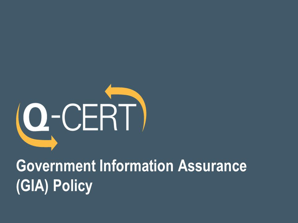 Government Information Assurance Survey GIA Policy is… What is GIA Formulated from most common international standards/best practices Allows straight forward path for certification against other standards e.g.