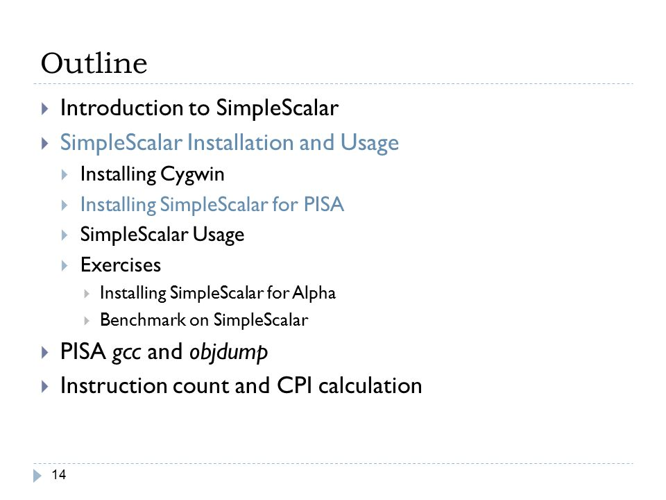 Outline 14  Introduction to SimpleScalar  SimpleScalar Installation and Usage  Installing Cygwin  Installing SimpleScalar for PISA  SimpleScalar