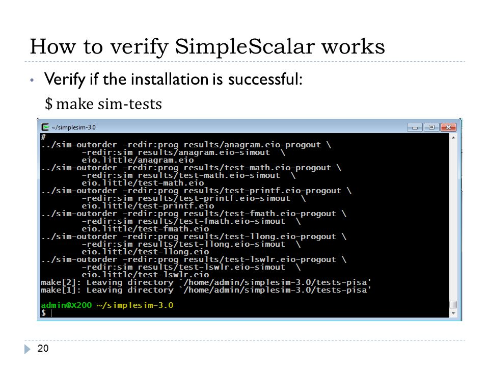 How to verify SimpleScalar works 20 Verify if the installation is successful: $ make sim-tests