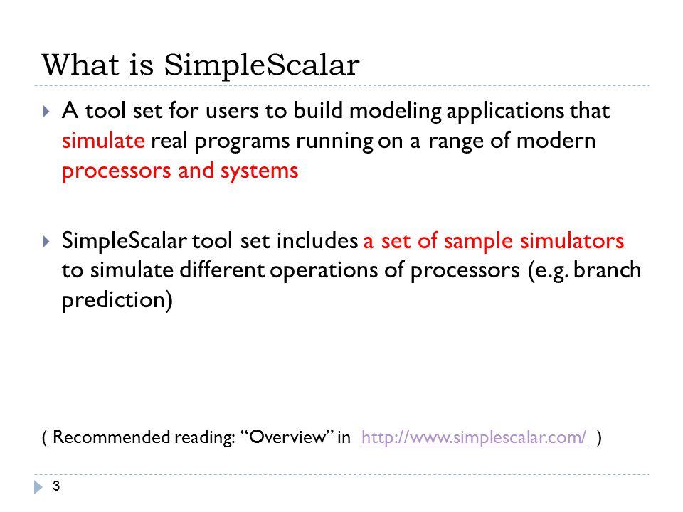 What is SimpleScalar 3  A tool set for users to build modeling applications that simulate real programs running on a range of modern processors and s