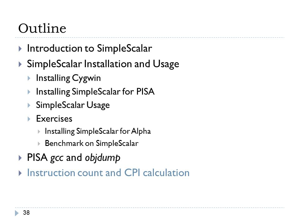 Outline 38  Introduction to SimpleScalar  SimpleScalar Installation and Usage  Installing Cygwin  Installing SimpleScalar for PISA  SimpleScalar