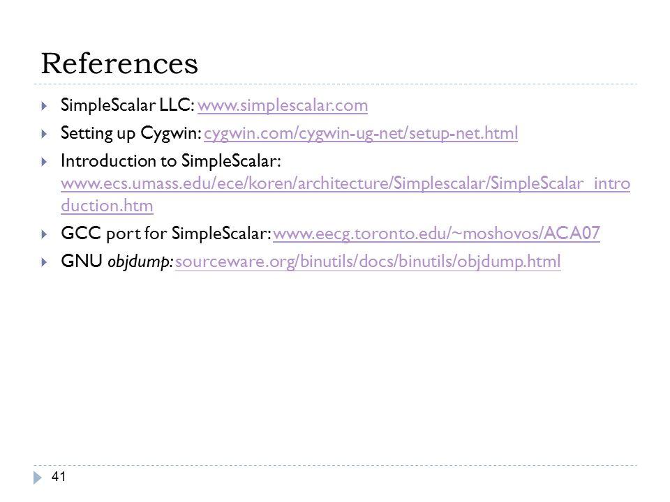 References 41  SimpleScalar LLC: www.simplescalar.comwww.simplescalar.com  Setting up Cygwin: cygwin.com/cygwin-ug-net/setup-net.htmlcygwin.com/cygw