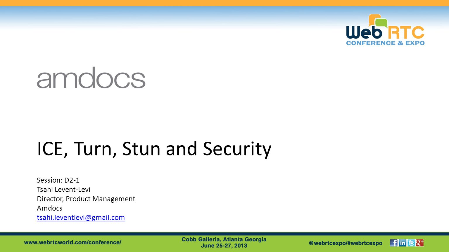 ICE, Turn, Stun and Security Session: D2-1 Tsahi Levent-Levi Director, Product Management Amdocs tsahi.leventlevi@gmail.com