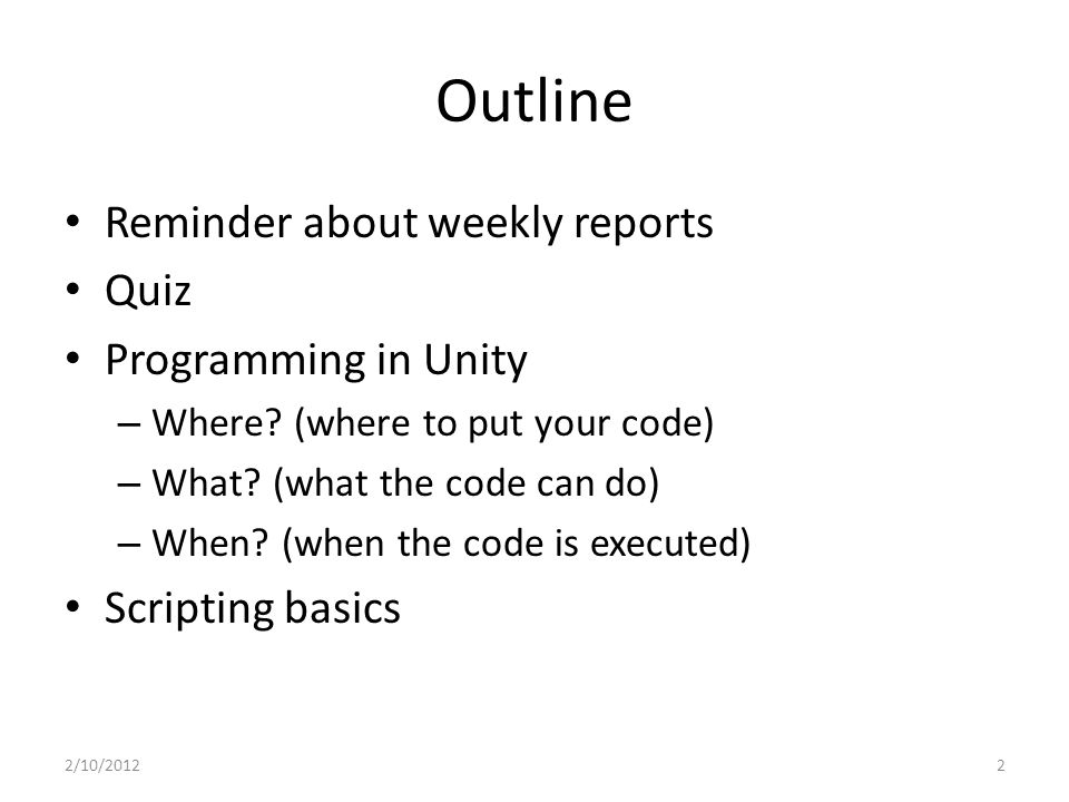Outline Reminder about weekly reports Quiz Programming in Unity – Where.