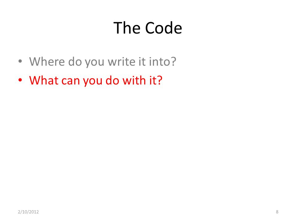 The Code Where do you write it into? What can you do with it? 2/10/20128