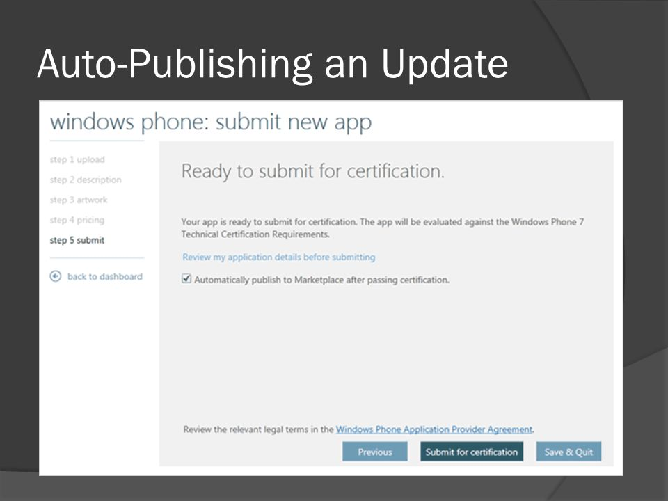 Publish/Delete the Submission  If you don't select auto-publish You must login to app hub and then publish your app / update However, you do get the option to delete the submission instead of publishing it ○ For updates it means that update never goes live, but the previous version still exists ○ For new apps it means it never gets published and you will get a new app id if you resubmit