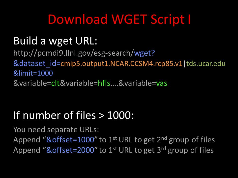Download WGET Script I Build a wget URL: http://pcmdi9.llnl.gov/esg-search/wget.