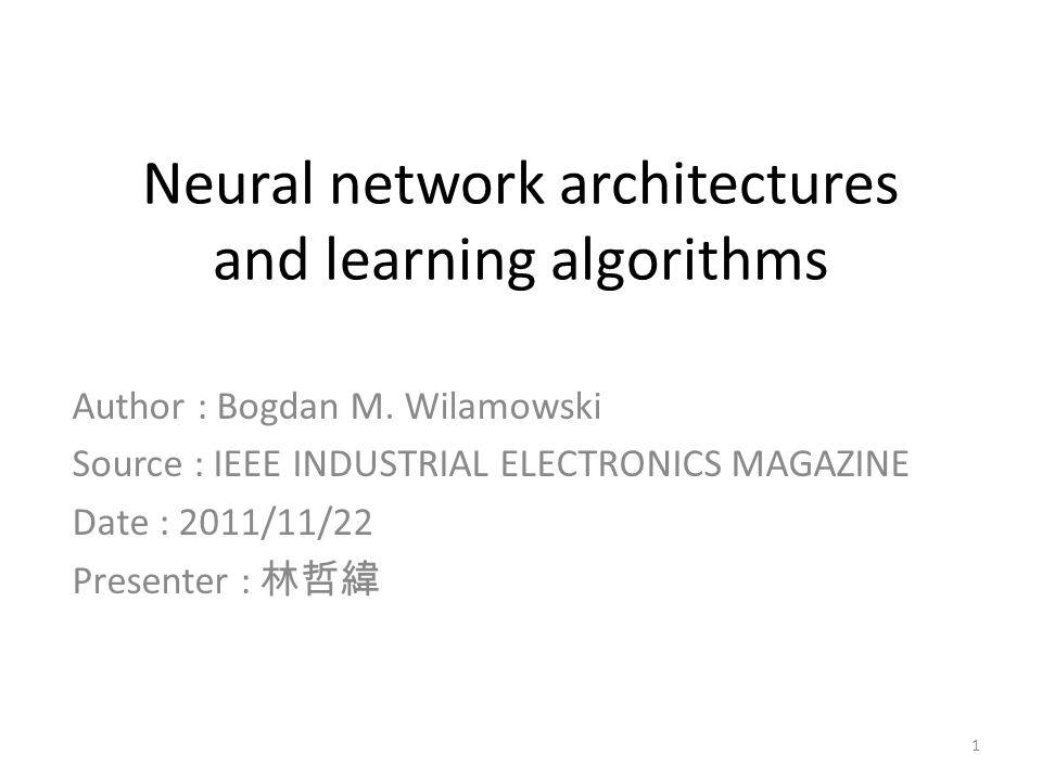 Neural network architectures and learning algorithms Author : Bogdan M.