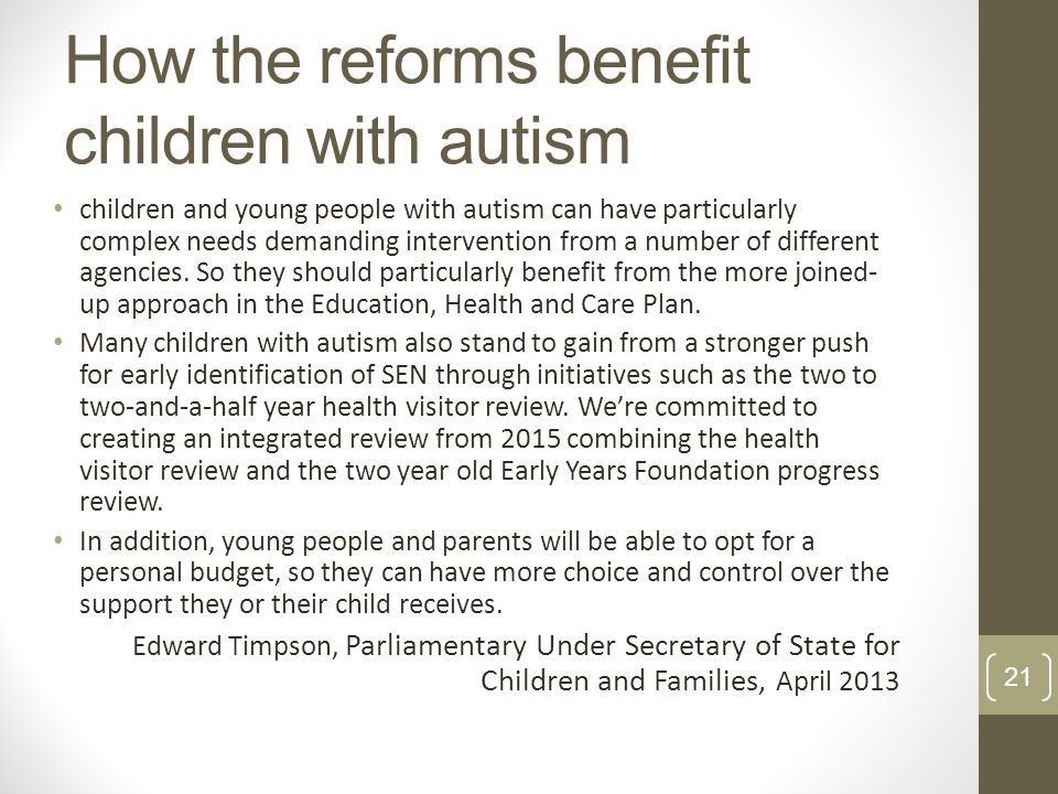 How the reforms benefit children with autism children and young people with autism can have particularly complex needs demanding intervention from a number of different agencies.