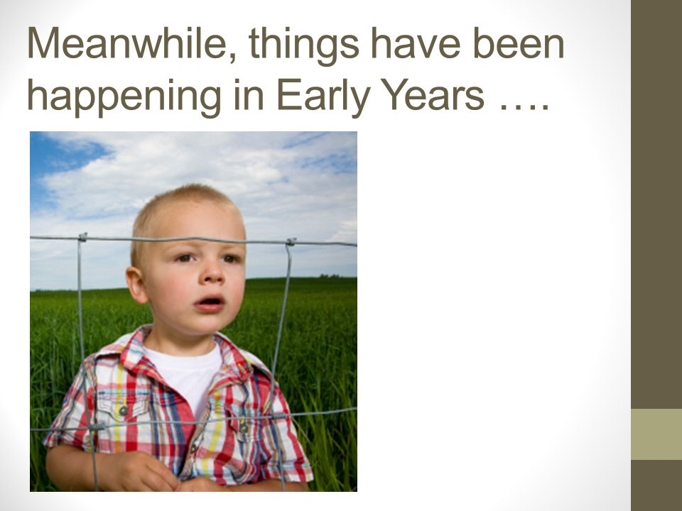 Meanwhile, things have been happening in Early Years ….