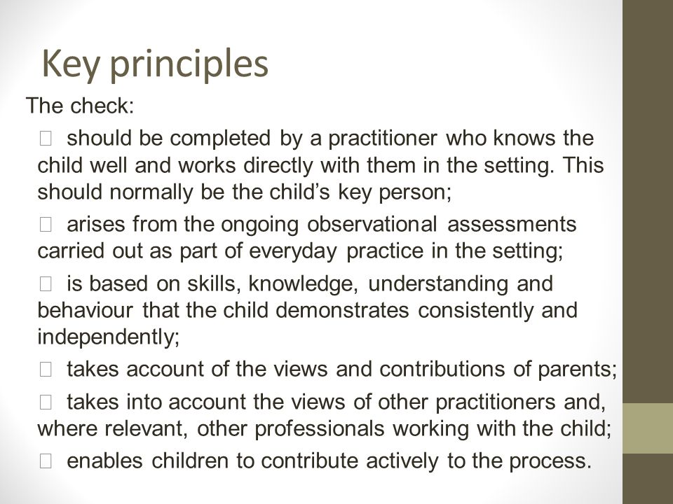 Key principles The check:  should be completed by a practitioner who knows the child well and works directly with them in the setting.