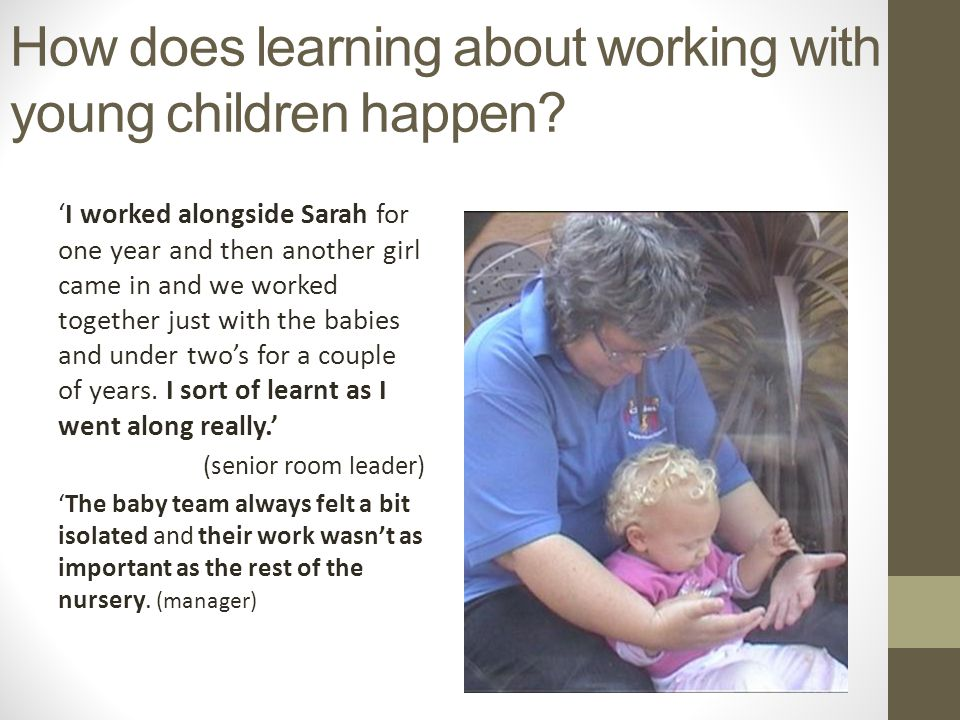 How does learning about working with young children happen.