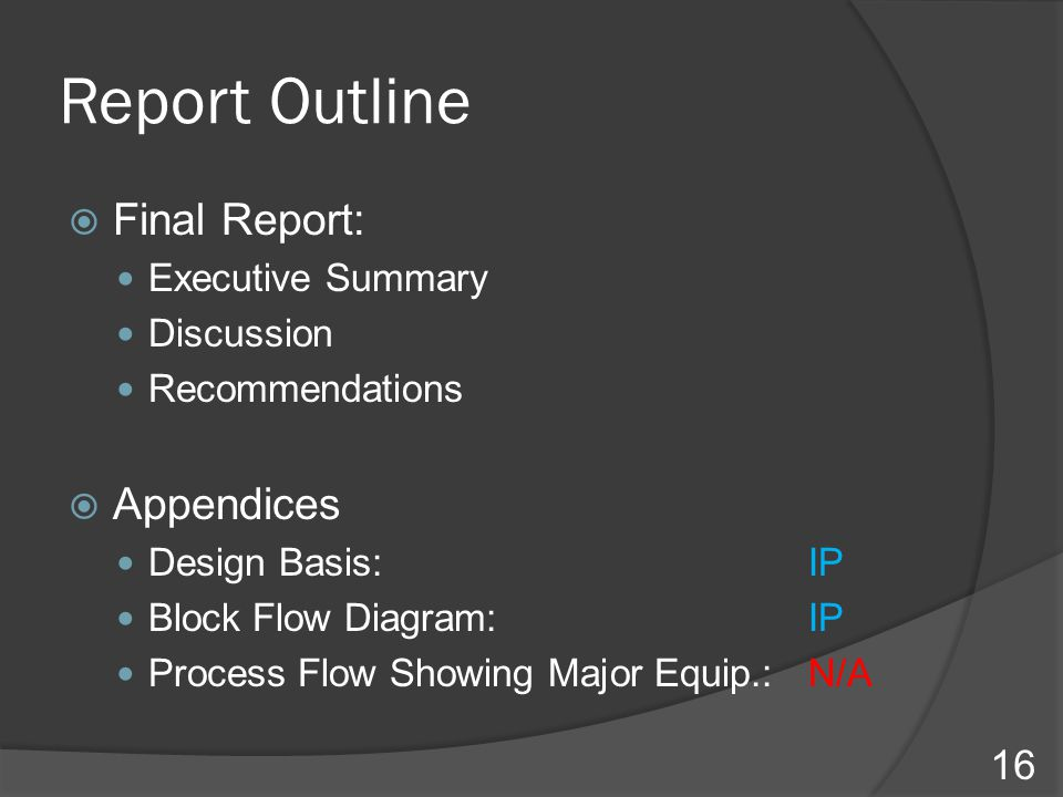 Report Outline  Final Report: Executive Summary Discussion Recommendations  Appendices Design Basis: IP Block Flow Diagram: IP Process Flow Showing