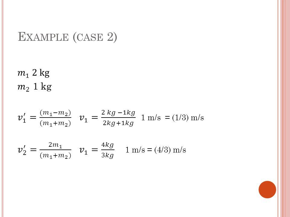 E XAMPLE ( CASE 2)