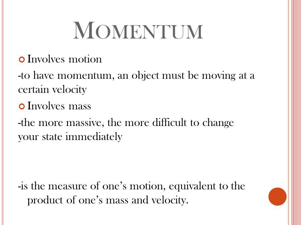 E XPRESS IN : p= m v Where p is the momentum ain kg-m/s