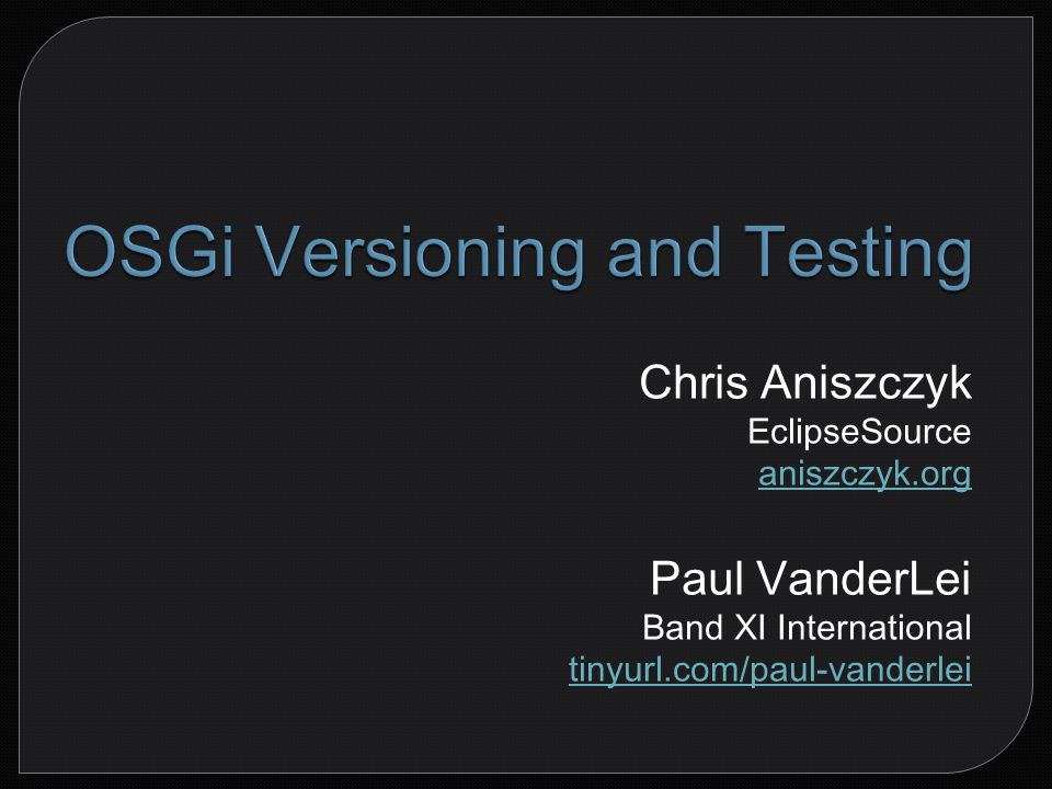 12 OSGi Versioning and Testing | © Copyright 2009 EclipseSource & Band XI International; made available under EPL v1.0 Notice how the version numbers don't necessarily match the 3.6 release?