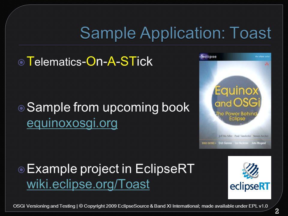 13 OSGi Versioning and Testing | © Copyright 2009 EclipseSource & Band XI International; made available under EPL v1.0 GPS – 1.0.0 getHeading() getLatitude() getLongitude() getSpeed()  Let's evolve our GPS API…