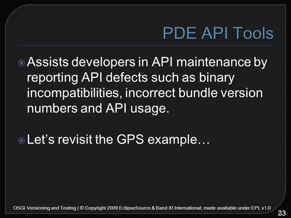  Assists developers in API maintenance by reporting API defects such as binary incompatibilities, incorrect bundle version numbers and API usage.