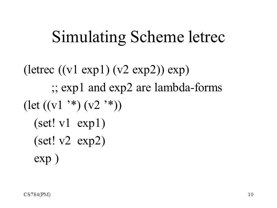 Simulating Scheme letrec (letrec ((v1 exp1) (v2 exp2)) exp) ;; exp1 and exp2 are lambda-forms (let ((v1 '*) (v2 '*)) (set.