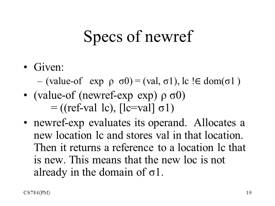 Specs of newref Given: –(value-of exp ρ σ0) = (val, σ1), lc .