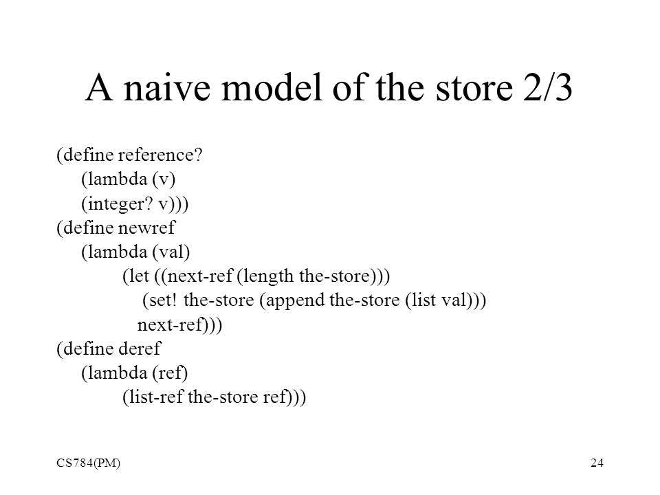 A naive model of the store 2/3 (define reference. (lambda (v) (integer.