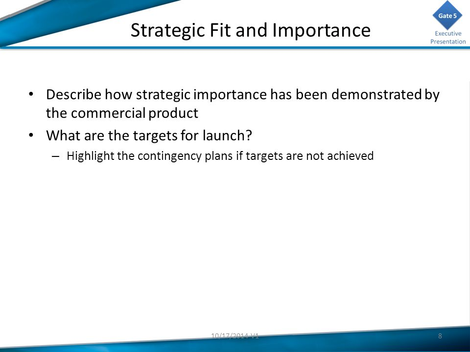 Strategic Fit and Importance Describe how strategic importance has been demonstrated by the commercial product What are the targets for launch.