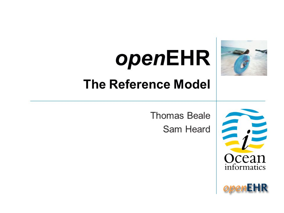 openEHR The Reference Model Thomas Beale Sam Heard