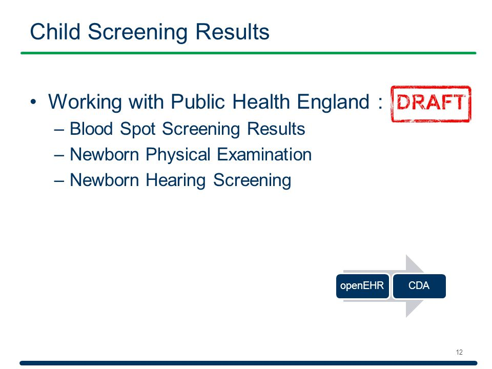 Child Screening Results 12 Working with Public Health England : –Blood Spot Screening Results –Newborn Physical Examination –Newborn Hearing Screening