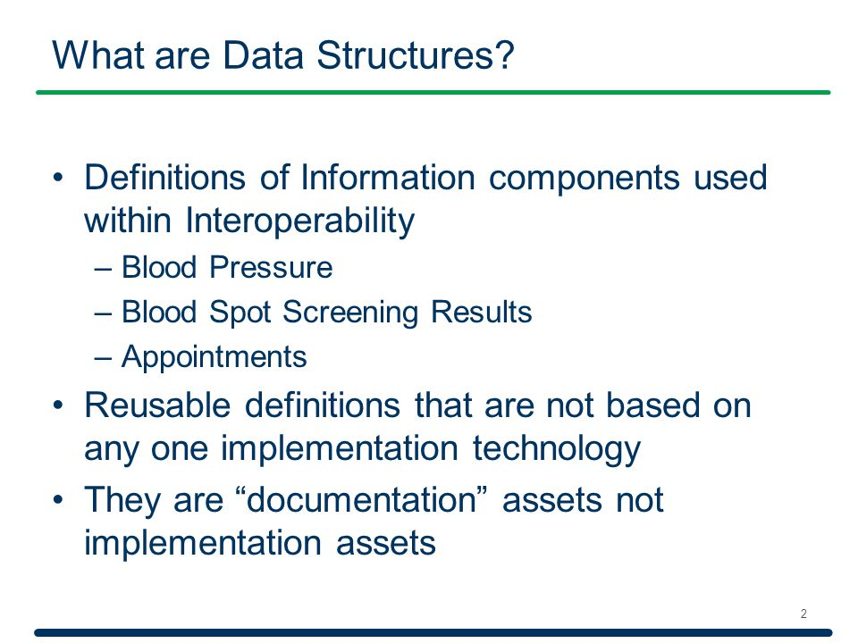 What are Data Structures? Definitions of Information components used within Interoperability –Blood Pressure –Blood Spot Screening Results –Appointmen