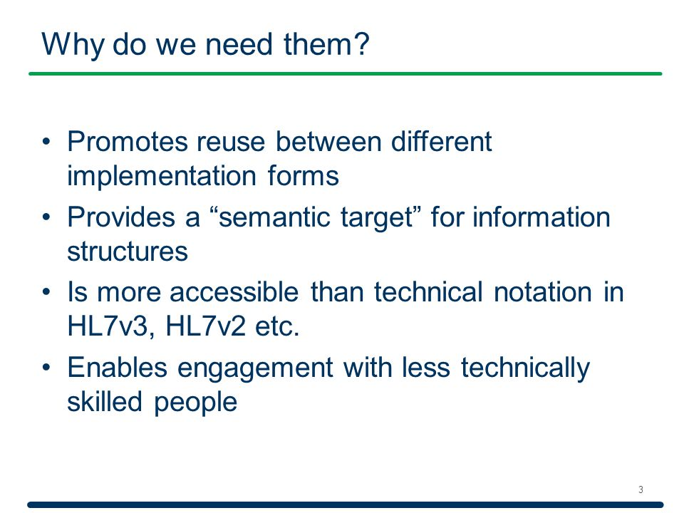 """Why do we need them? Promotes reuse between different implementation forms Provides a """"semantic target"""" for information structures Is more accessible"""