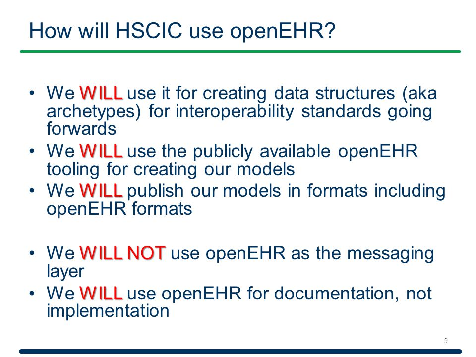 How will HSCIC use openEHR? 9 WILLWe WILL use it for creating data structures (aka archetypes) for interoperability standards going forwards WILLWe WI