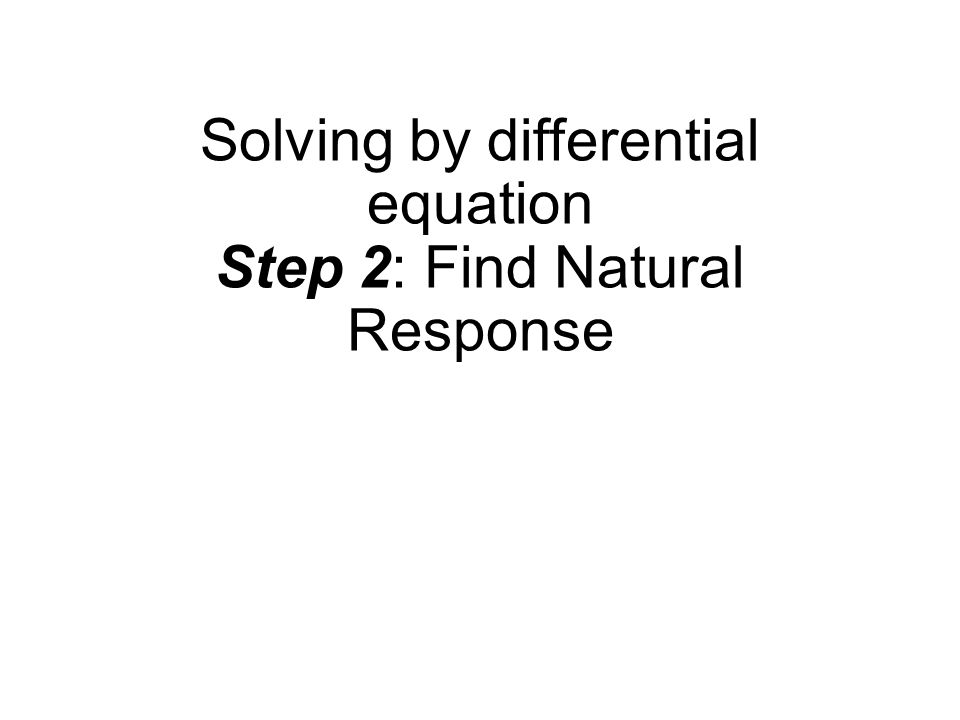 Solving by differential equation Step 2: Find Natural Response